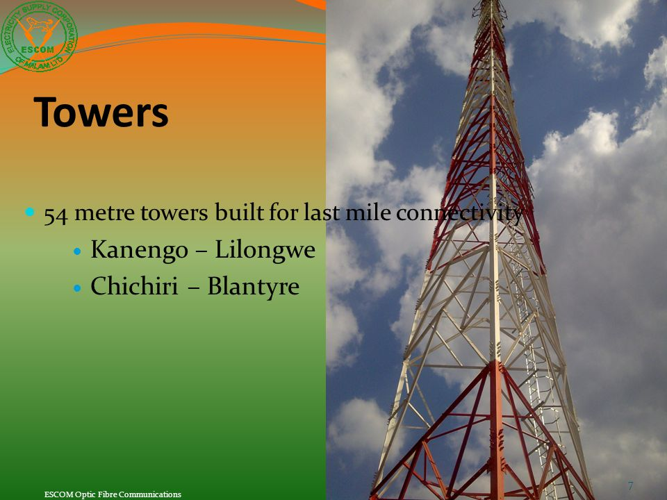 Towers 54 metre towers built for last mile connectivity Kanengo – Lilongwe Chichiri – Blantyre 7 ESCOM Optic Fibre Communications
