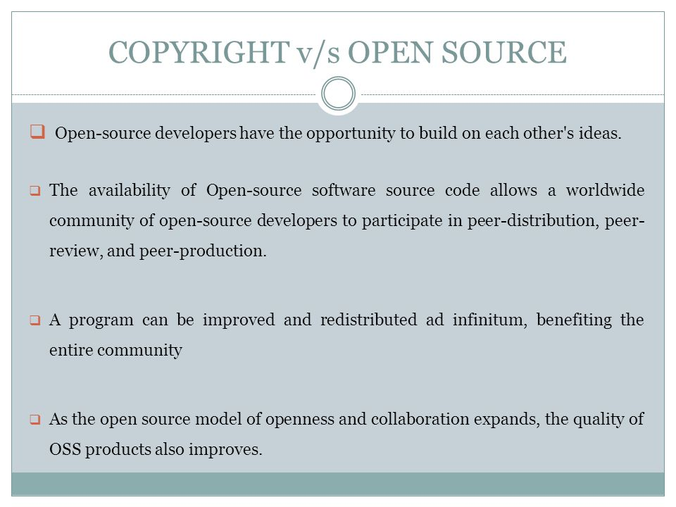 COPYRIGHT v/s OPEN SOURCE  Open-source developers have the opportunity to build on each other s ideas.