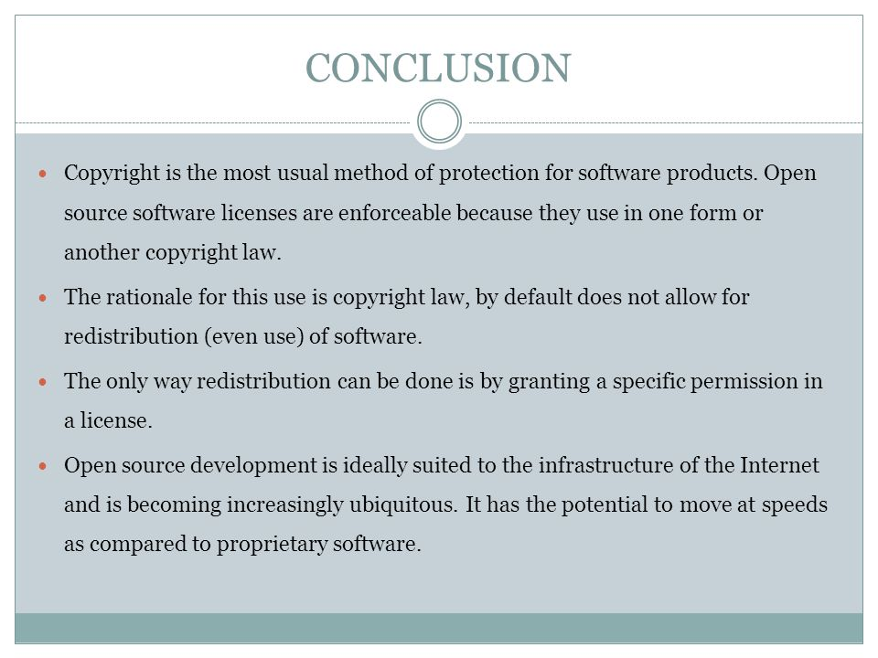 CONCLUSION Copyright is the most usual method of protection for software products. Open source software licenses are enforceable because they use in o