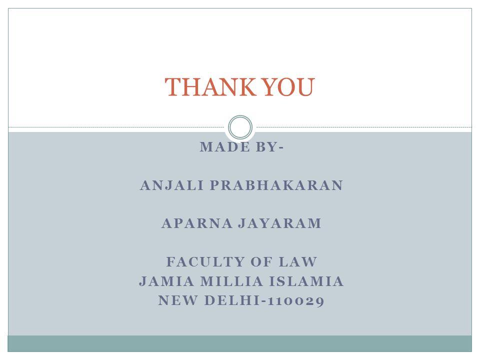 MADE BY- ANJALI PRABHAKARAN APARNA JAYARAM FACULTY OF LAW JAMIA MILLIA ISLAMIA NEW DELHI-110029 THANK YOU