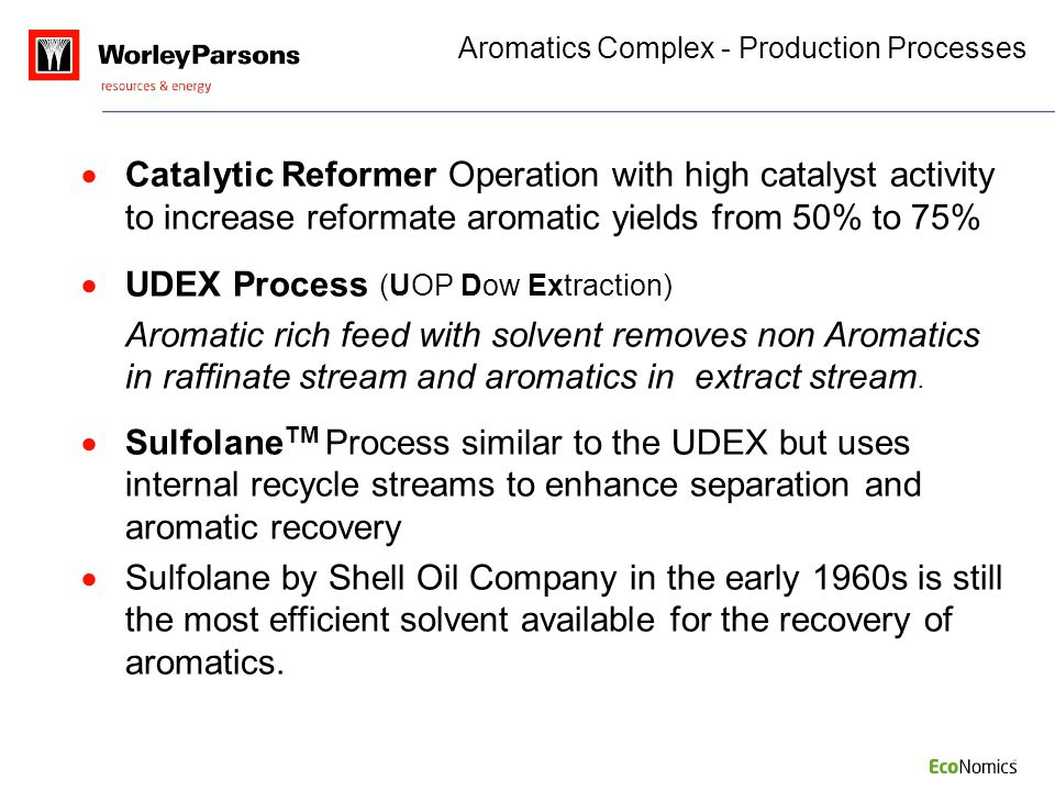  Catalytic Reformer Operation with high catalyst activity to increase reformate aromatic yields from 50% to 75%  UDEX Process (UOP Dow Extraction) A