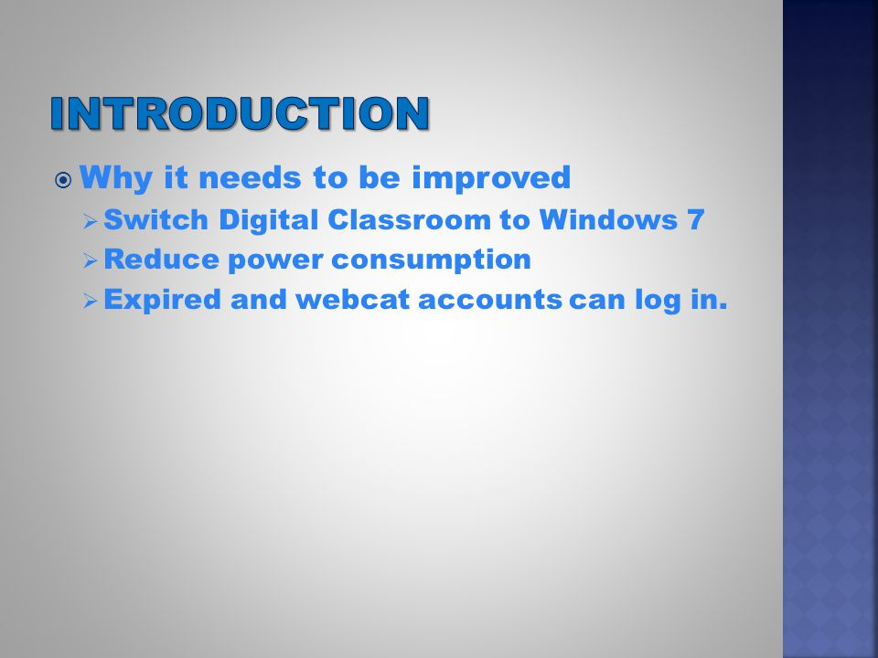  Why it needs to be improved  Switch Digital Classroom to Windows 7  Reduce power consumption  Expired and webcat accounts can log in.