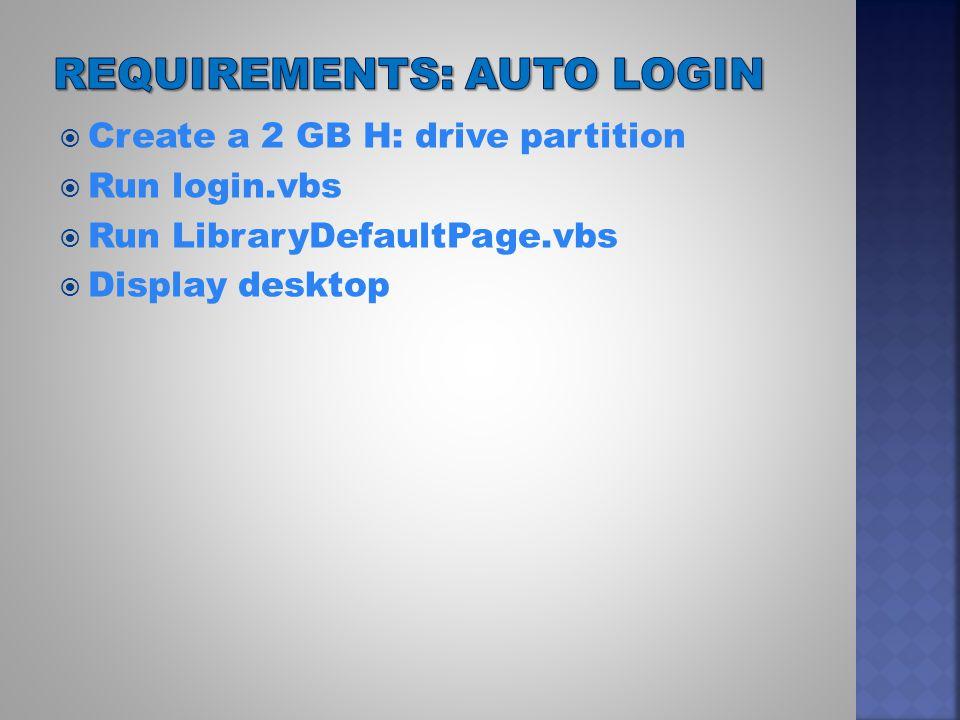  Create a 2 GB H: drive partition  Run login.vbs  Run LibraryDefaultPage.vbs  Display desktop