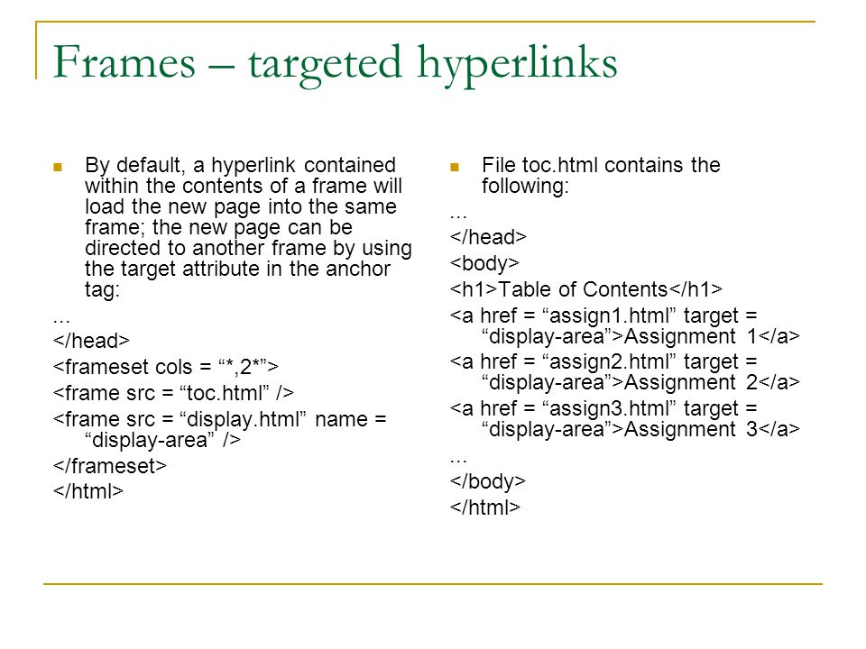 Frames – targeted hyperlinks By default, a hyperlink contained within the contents of a frame will load the new page into the same frame; the new page