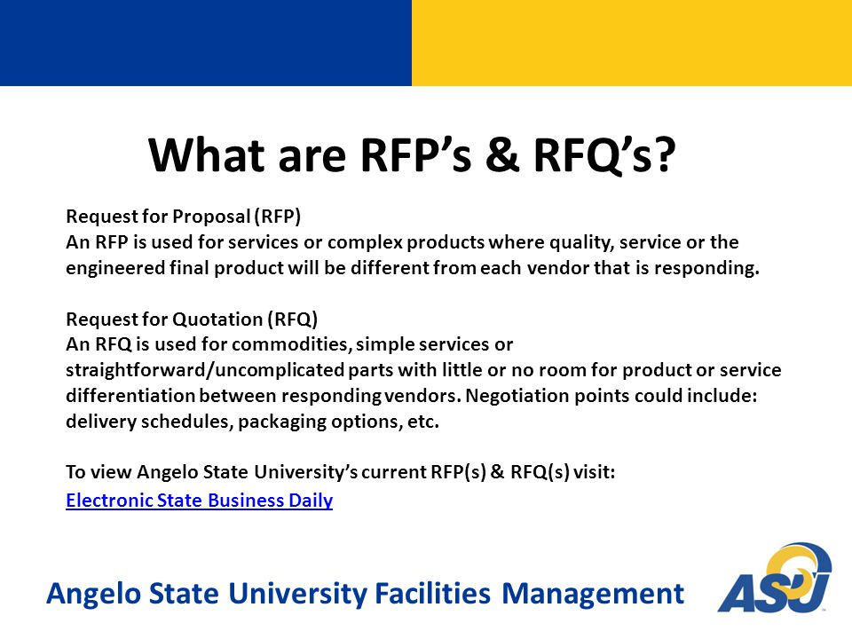 Request for Proposal (RFP) An RFP is used for services or complex products where quality, service or the engineered final product will be different from each vendor that is responding.