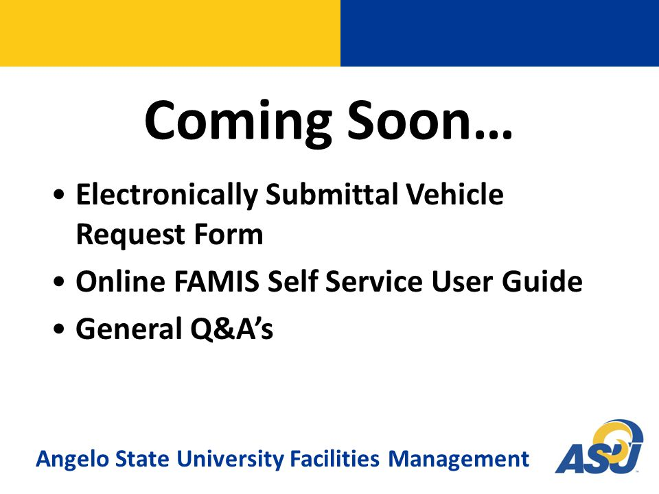 Coming Soon… Electronically Submittal Vehicle Request Form Online FAMIS Self Service User Guide General Q&A's