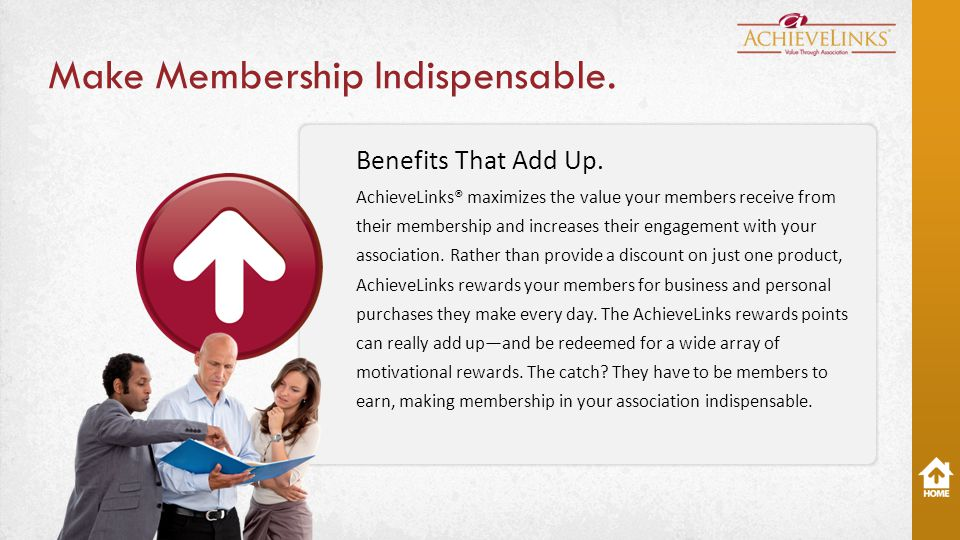Make Membership Indispensable. Benefits That Add Up.