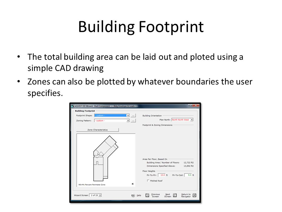 Building Footprint The total building area can be laid out and ploted using a simple CAD drawing Zones can also be plotted by whatever boundaries the
