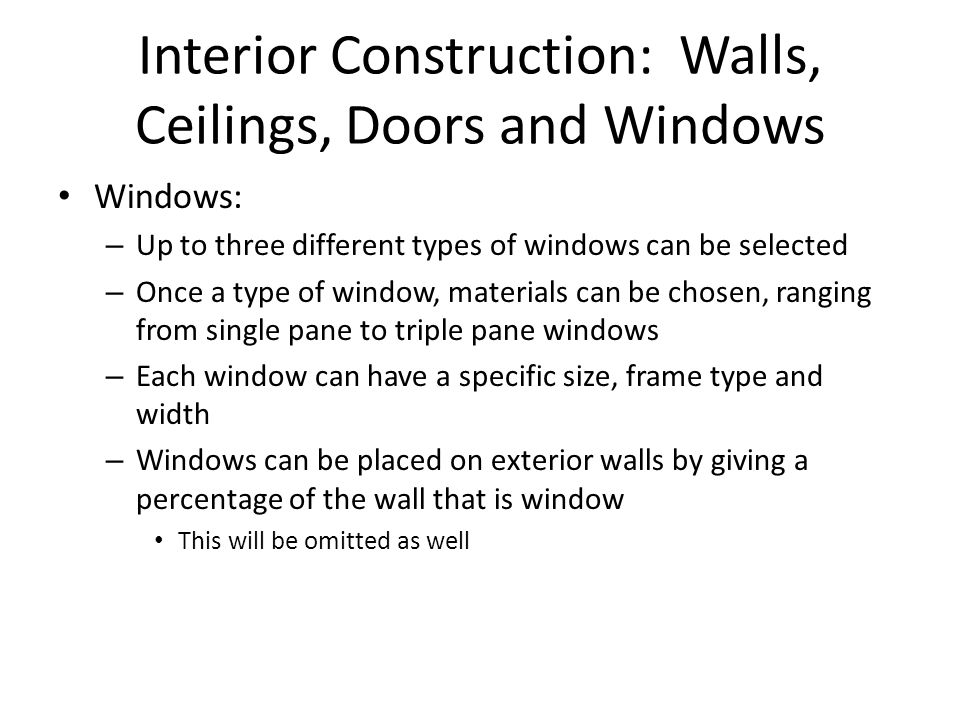 Interior Construction: Walls, Ceilings, Doors and Windows Windows: – Up to three different types of windows can be selected – Once a type of window, m