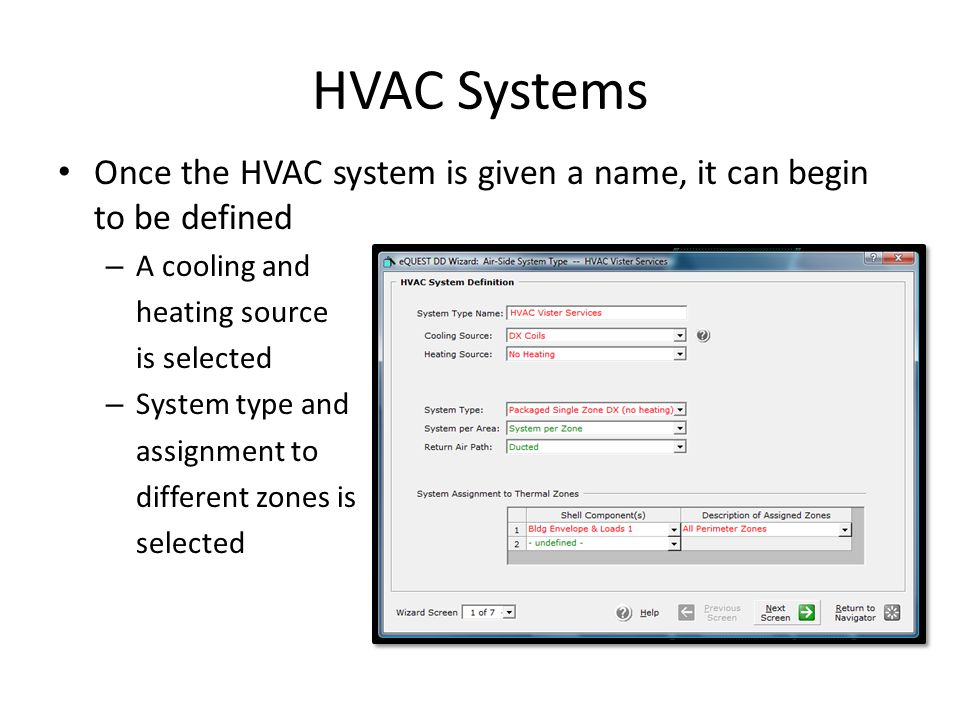 HVAC Systems Once the HVAC system is given a name, it can begin to be defined – A cooling and heating source is selected – System type and assignment