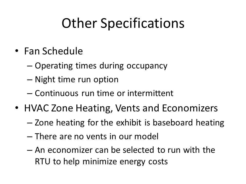 Other Specifications Fan Schedule – Operating times during occupancy – Night time run option – Continuous run time or intermittent HVAC Zone Heating,
