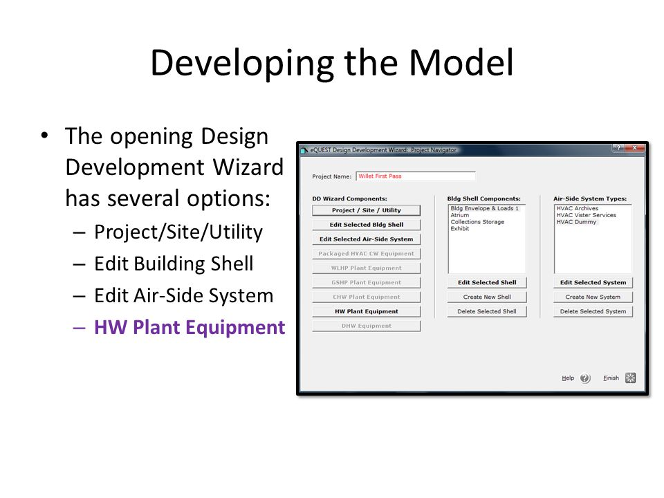 Developing the Model The opening Design Development Wizard has several options: – Project/Site/Utility – Edit Building Shell – Edit Air-Side System –