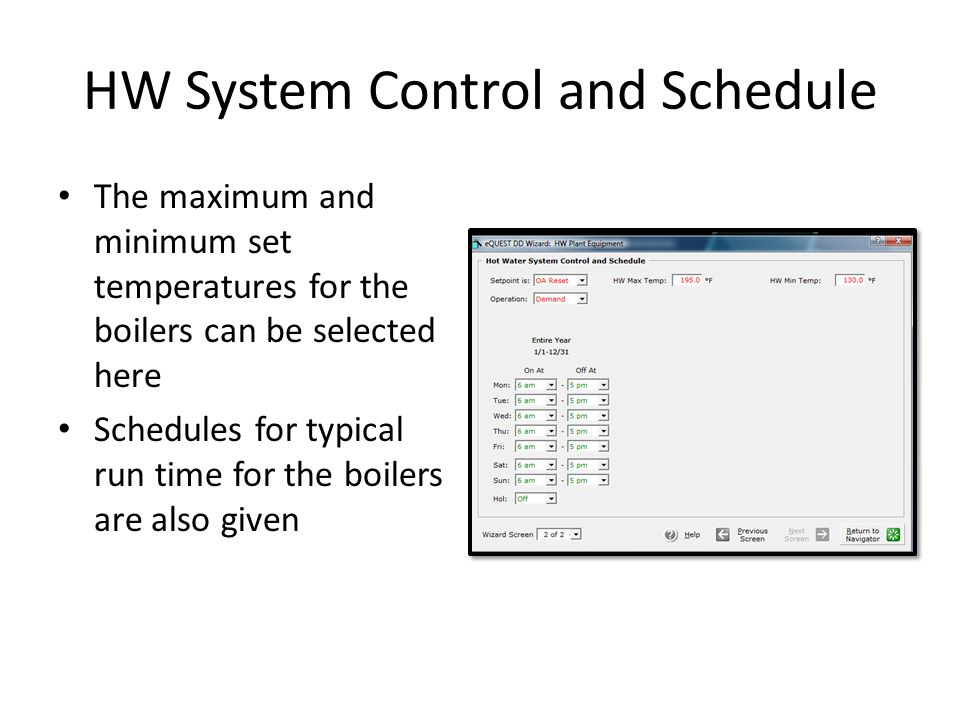HW System Control and Schedule The maximum and minimum set temperatures for the boilers can be selected here Schedules for typical run time for the bo