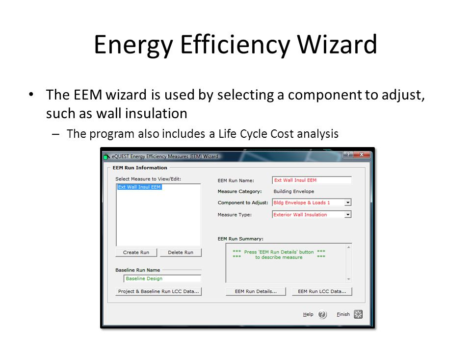 Energy Efficiency Wizard The EEM wizard is used by selecting a component to adjust, such as wall insulation – The program also includes a Life Cycle C