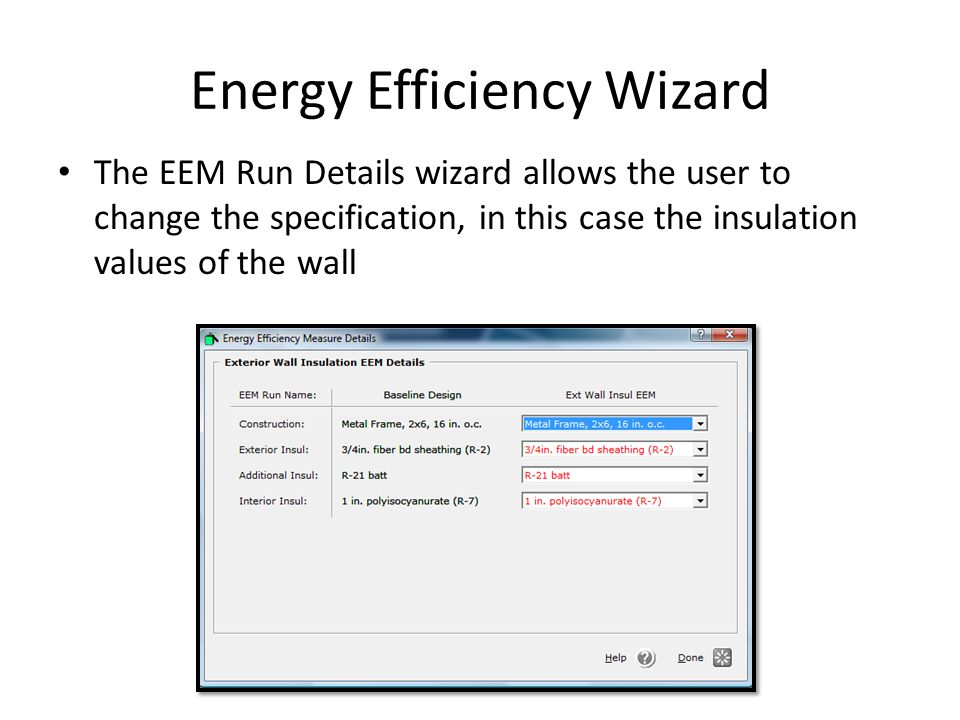 Energy Efficiency Wizard The EEM Run Details wizard allows the user to change the specification, in this case the insulation values of the wall