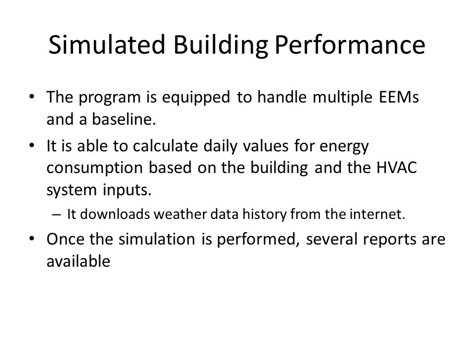 Simulated Building Performance The program is equipped to handle multiple EEMs and a baseline. It is able to calculate daily values for energy consump
