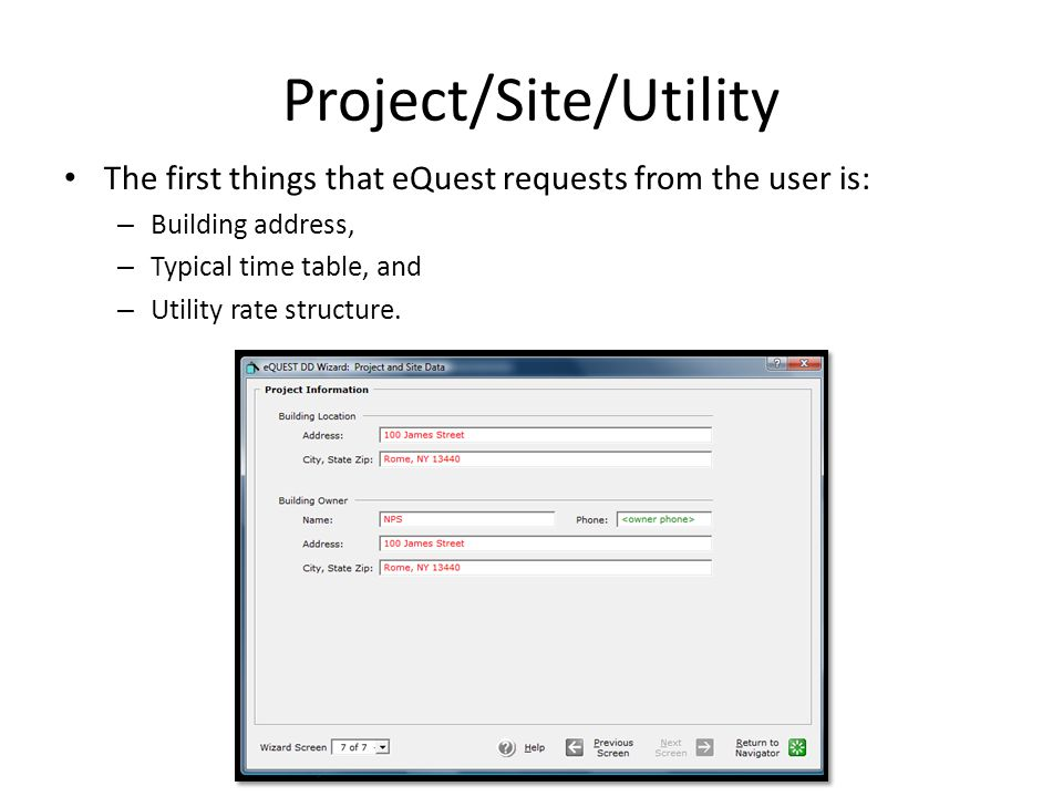 Project/Site/Utility The first things that eQuest requests from the user is: – Building address, – Typical time table, and – Utility rate structure.