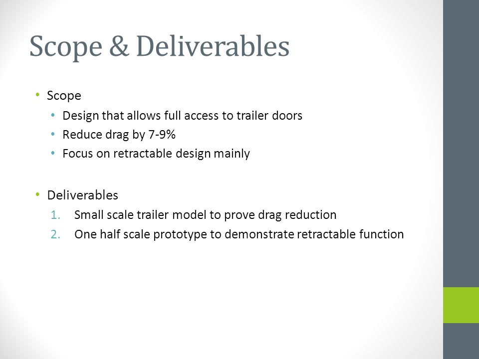 Scope & Deliverables Scope Design that allows full access to trailer doors Reduce drag by 7-9% Focus on retractable design mainly Deliverables 1.Small