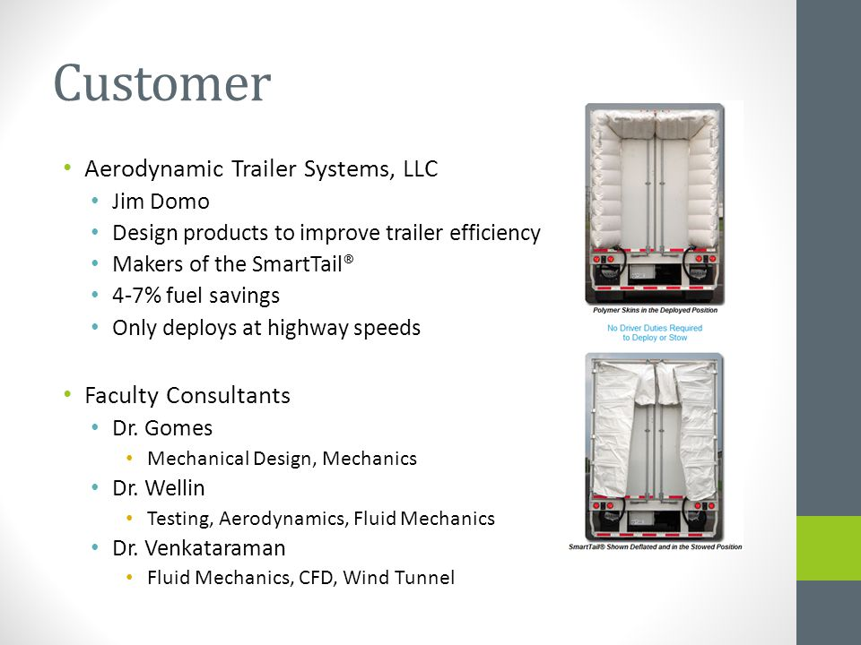 Customer Aerodynamic Trailer Systems, LLC Jim Domo Design products to improve trailer efficiency Makers of the SmartTail® 4-7% fuel savings Only deplo