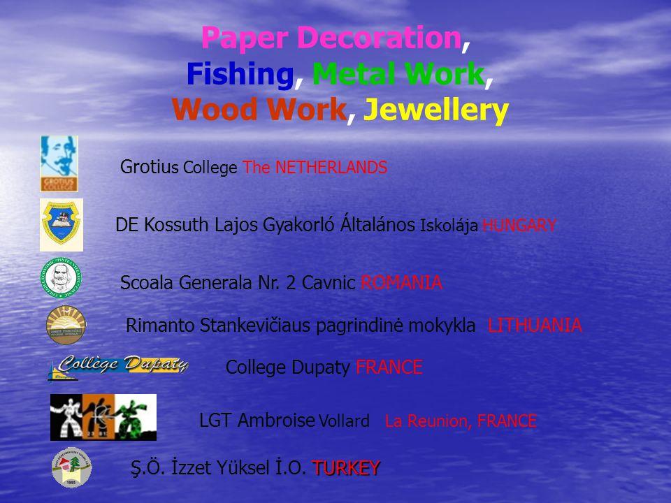 Paper Decoration, Fishing, Metal Work, Wood Work, Jewellery Grotiu s College The NETHERLANDS TURKEY Ş.Ö.