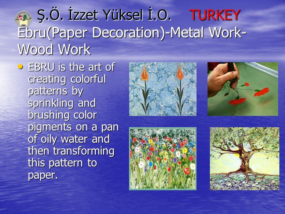Ş.Ö. İzzet Yüksel İ.O. TURKEY Ebru(Paper Decoration)-Metal Work- Wood Work Ş.Ö.