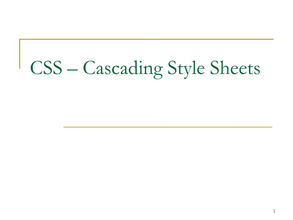 1 CSS – Cascading Style Sheets