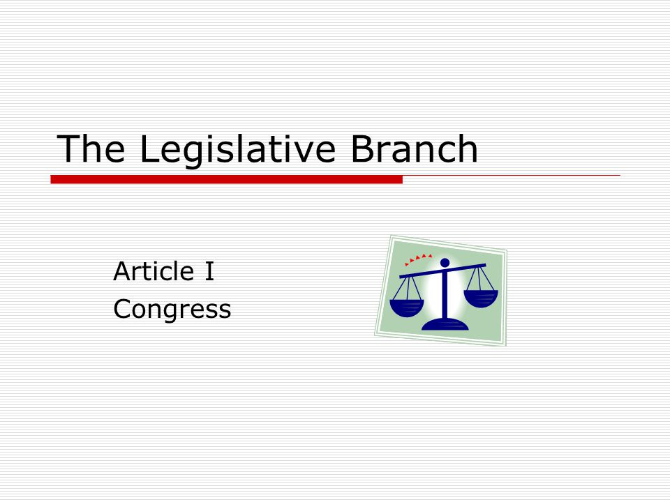 The Legislative Branch Article I Congress