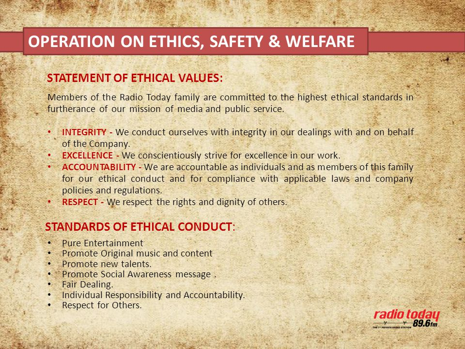 STANDARDS OF ETHICAL CONDUCT: STATEMENT OF ETHICAL VALUES: Members of the Radio Today family are committed to the highest ethical standards in furtherance of our mission of media and public service.