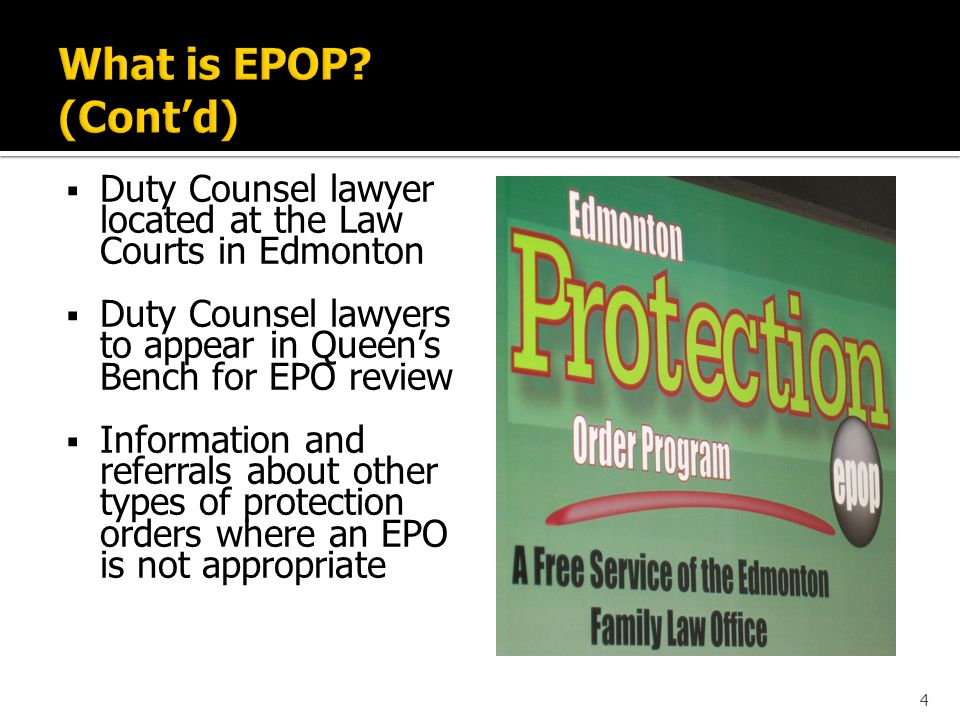 A Claimant can apply for an EPO by:  Making an application to a Provincial Court Judge at the Provincial Court of Alberta, Family and Youth Division located at 1A Sir Winston Churchill Square; OR  Making an application to a Justice of the Peace (JP) at the Hearing Office located in the Brownlee Building at 10365 – 97 Street, Edmonton before or after the Court's regular business hours.