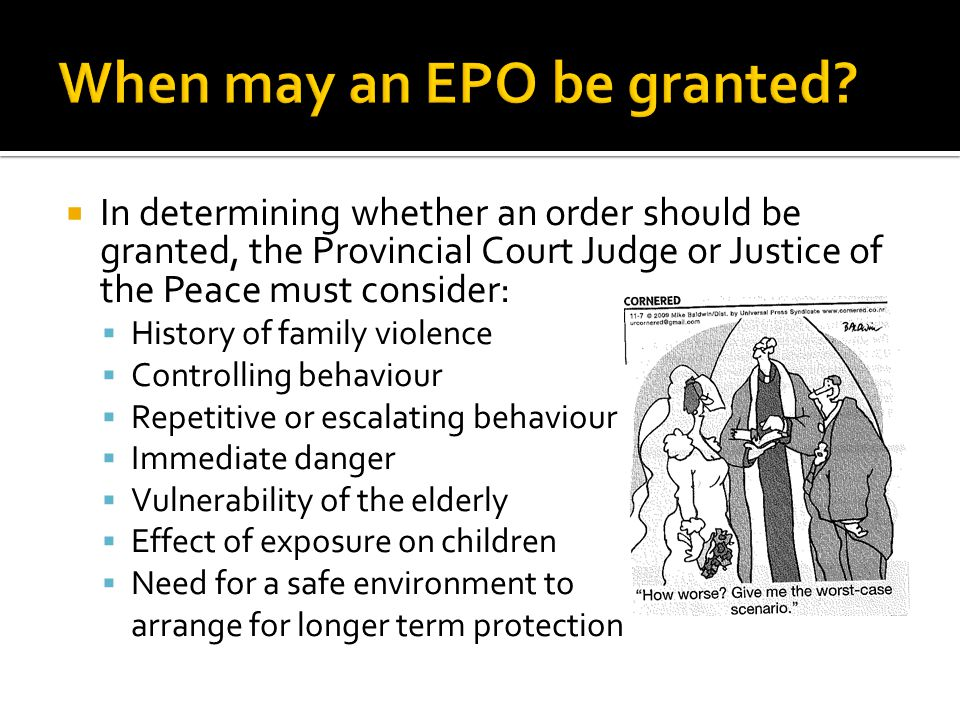 Provincial Court duty counsel will:  Assess the situation and provide a legal opinion as to whether the Claimant meets the requirements of PAFVA to apply for an EPO or requires a different type of protection order.