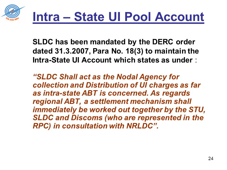 24 SLDC Shall act as the Nodal Agency for collection and Distribution of UI charges as far as intra-state ABT is concerned.