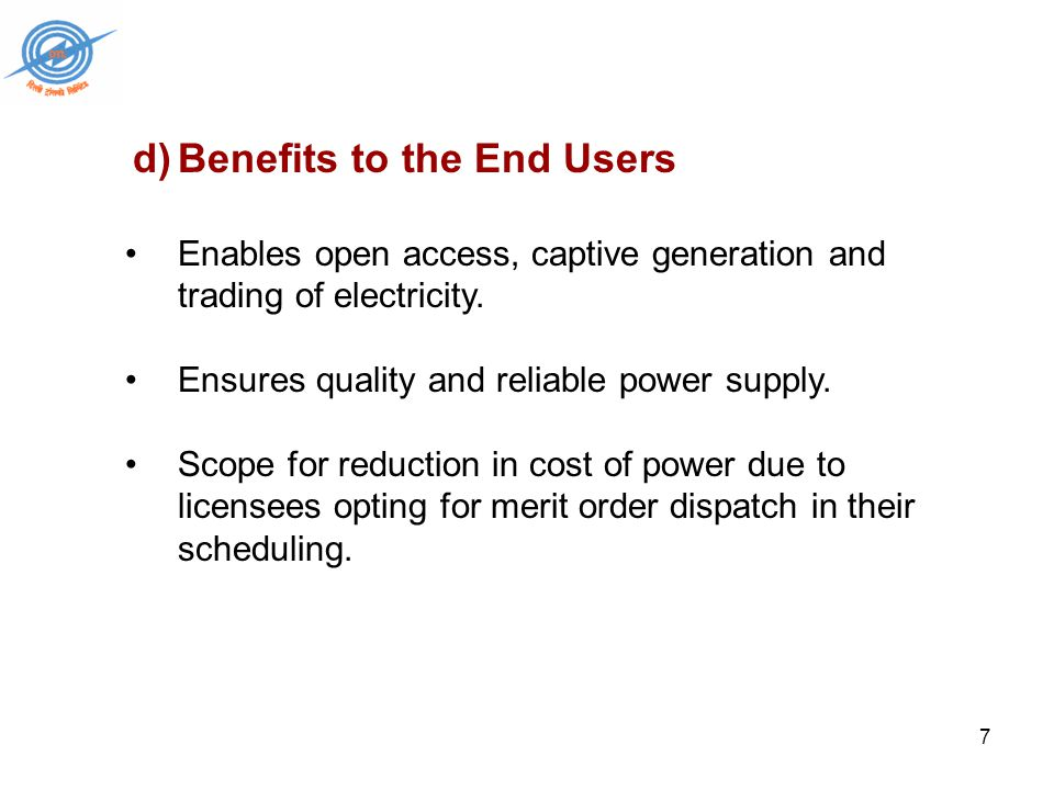 7 d)Benefits to the End Users Enables open access, captive generation and trading of electricity.