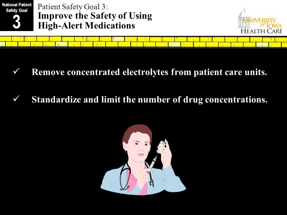 Patient Safety Goal 3: Improve the Safety of Using High-Alert Medications Remove concentrated electrolytes from patient care units.