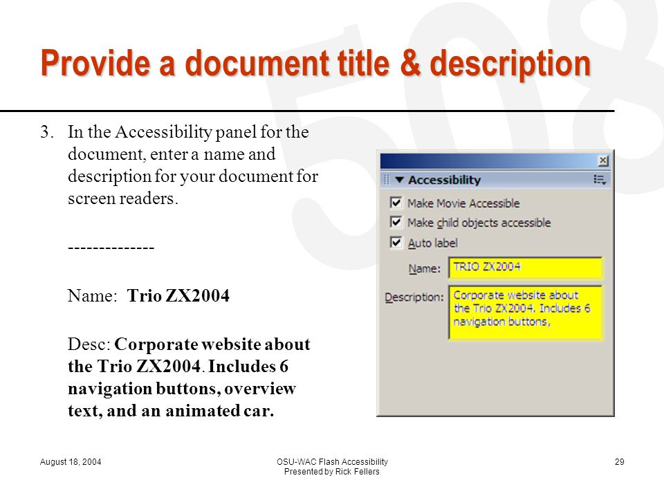 August 18, 2004OSU-WAC Flash Accessibility Presented by Rick Fellers 29 Provide a document title & description 3.In the Accessibility panel for the document, enter a name and description for your document for screen readers.