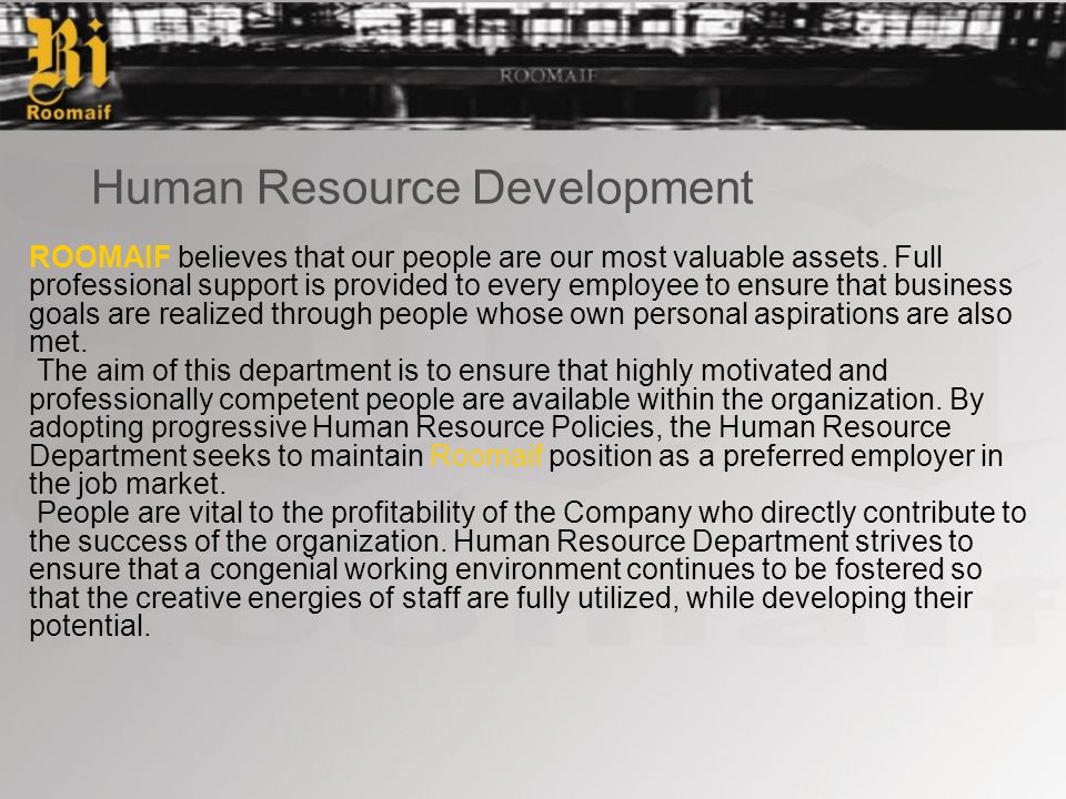 Human Resource Development ROOMAIF believes that our people are our most valuable assets.