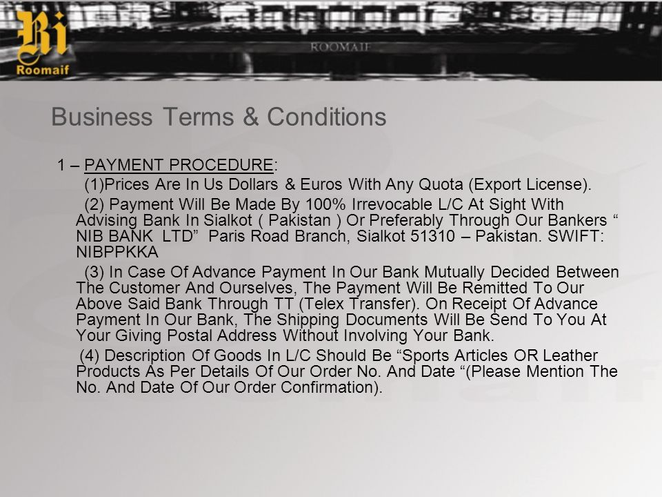 Business Terms & Conditions 1 – PAYMENT PROCEDURE: (1)Prices Are In Us Dollars & Euros With Any Quota (Export License).