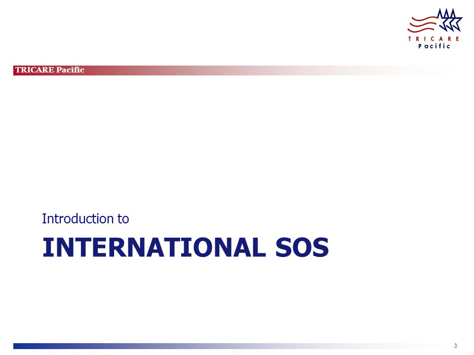 TRICARE Pacific 3 INTERNATIONAL SOS Introduction to