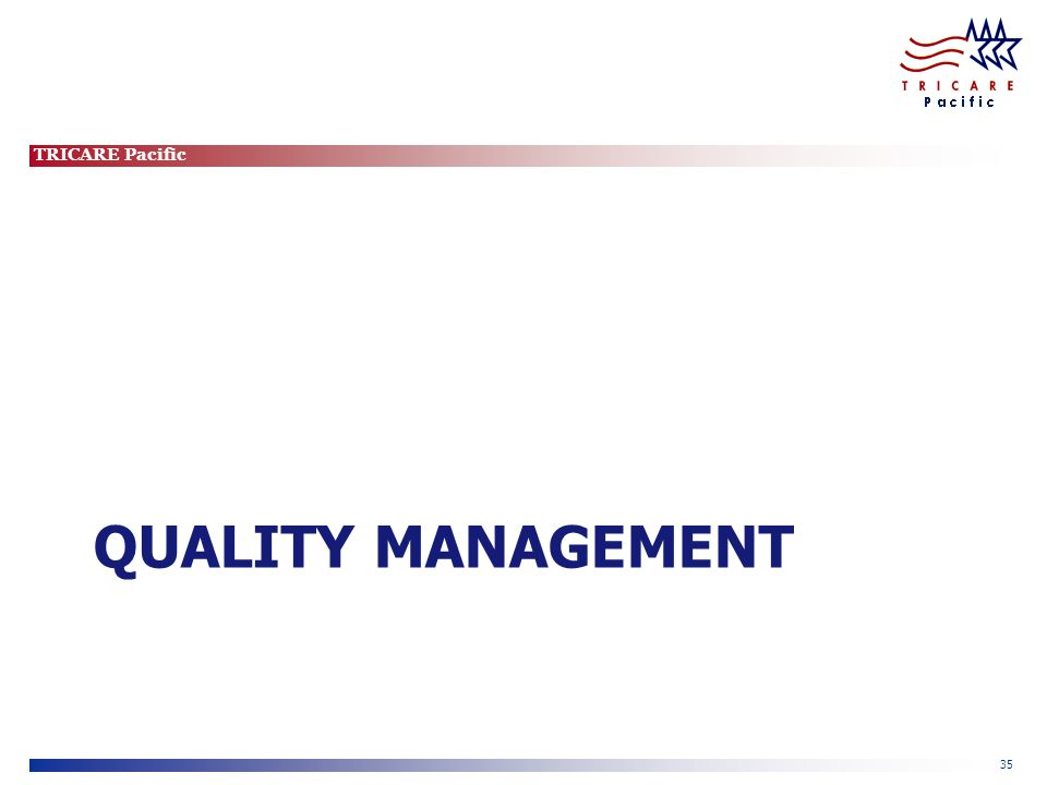 TRICARE Pacific 35 QUALITY MANAGEMENT