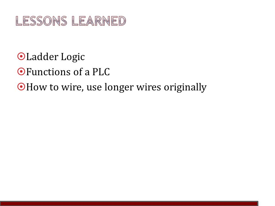  Ladder Logic  Functions of a PLC  How to wire, use longer wires originally