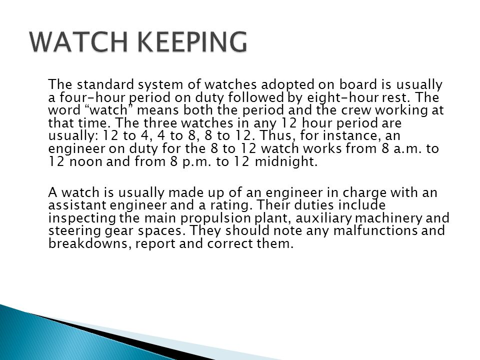 """The standard system of watches adopted on board is usually a four-hour period on duty followed by eight-hour rest. The word """"watch"""" means both the per"""