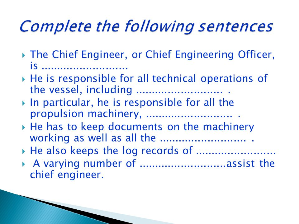  The Chief Engineer, or Chief Engineering Officer, is...........................  He is responsible for all technical operations of the vessel, incl