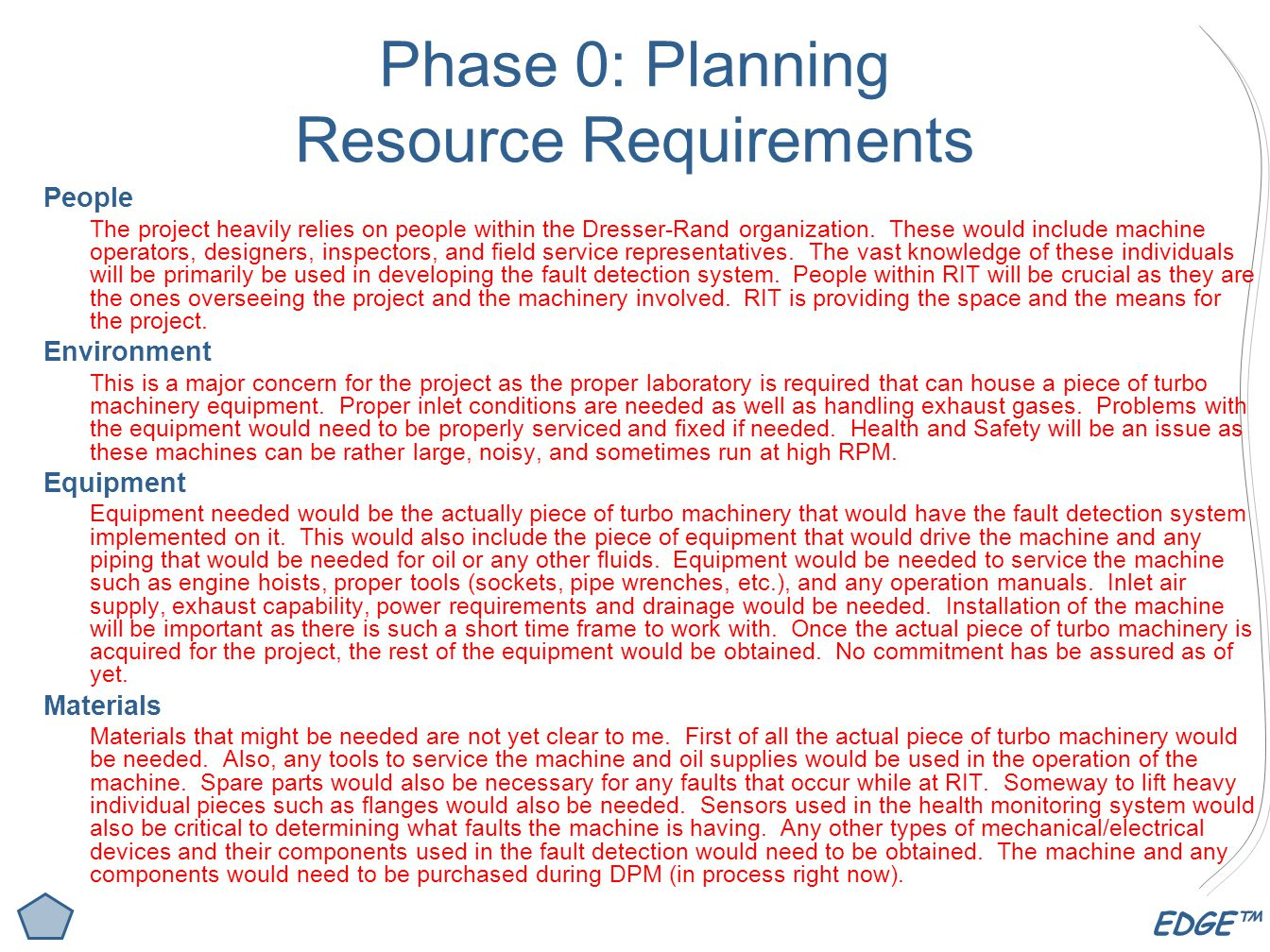 EDGE™ Phase 0: Planning Resource Requirements People The project heavily relies on people within the Dresser-Rand organization.