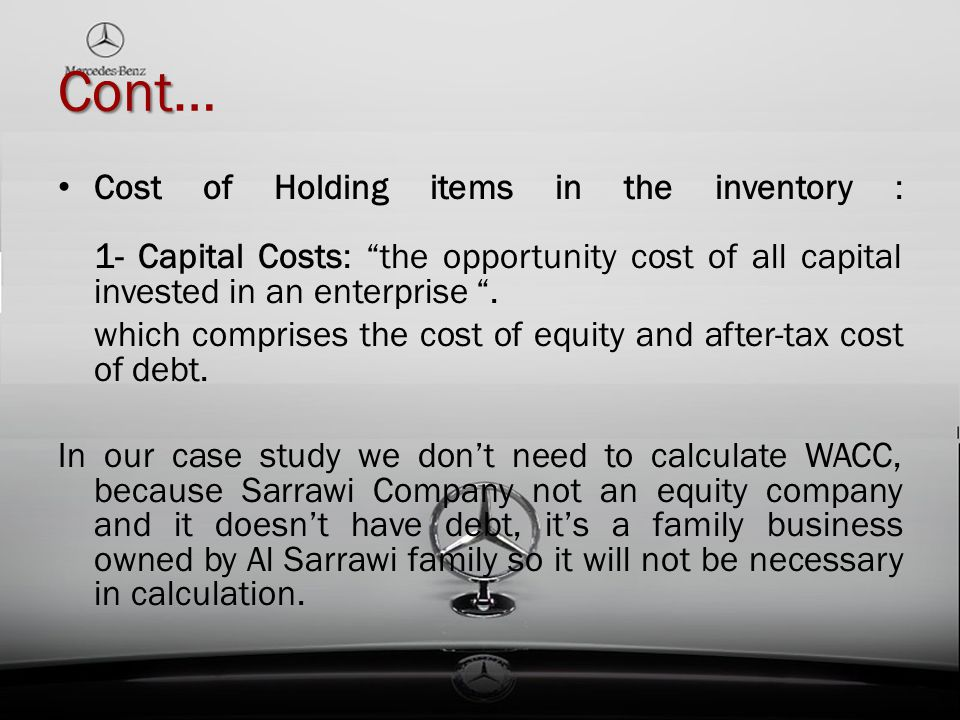 """Cont Cont… Cost of Holding items in the inventory : 1- Capital Costs: """"the opportunity cost of all capital invested in an enterprise """". which comprise"""