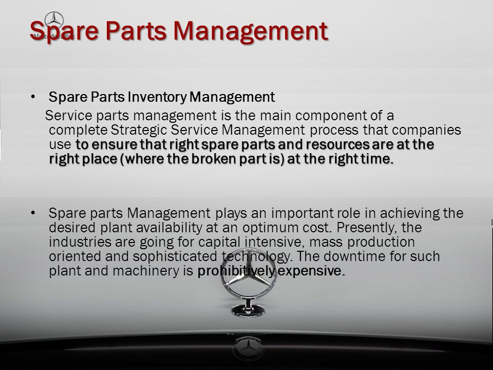 Spare Parts Management Spare Parts Inventory Management to ensure that right spare parts and resources are at the right place (where the broken part i