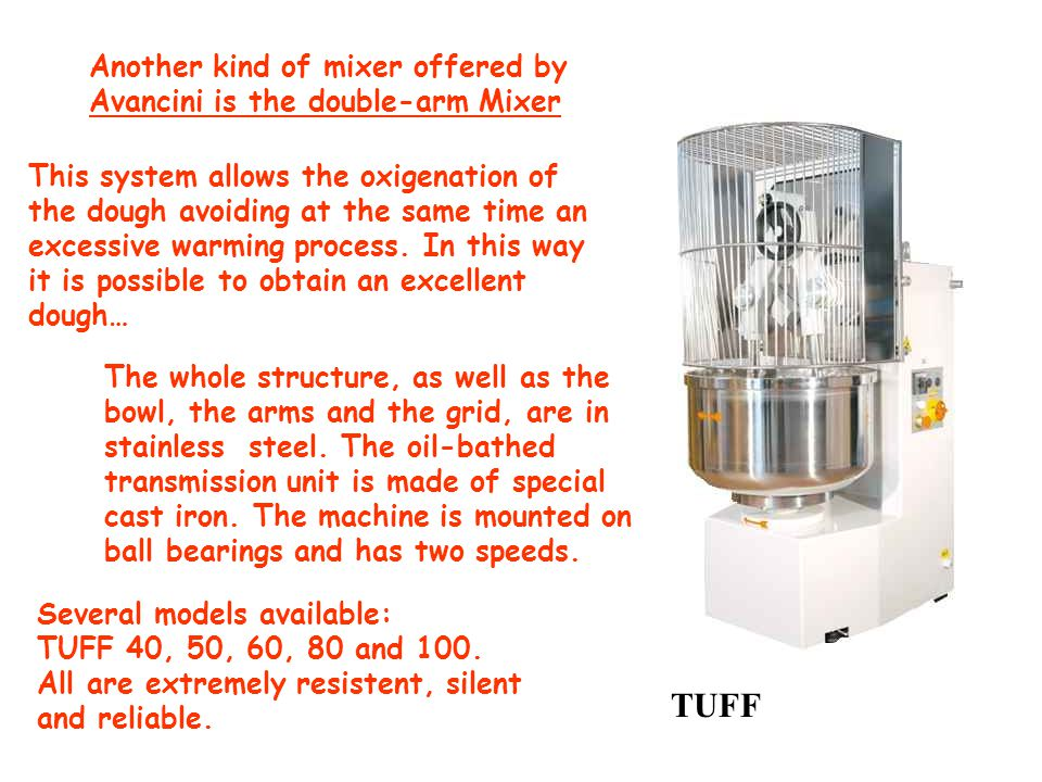 Another kind of mixer offered by Avancini is the double-arm Mixer This system allows the oxigenation of the dough avoiding at the same time an excessive warming process.