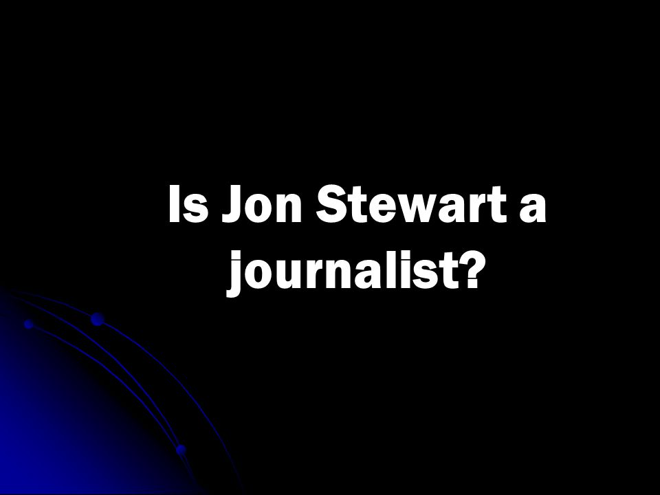 Is Jon Stewart a journalist
