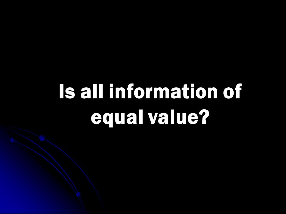 Is all information of equal value