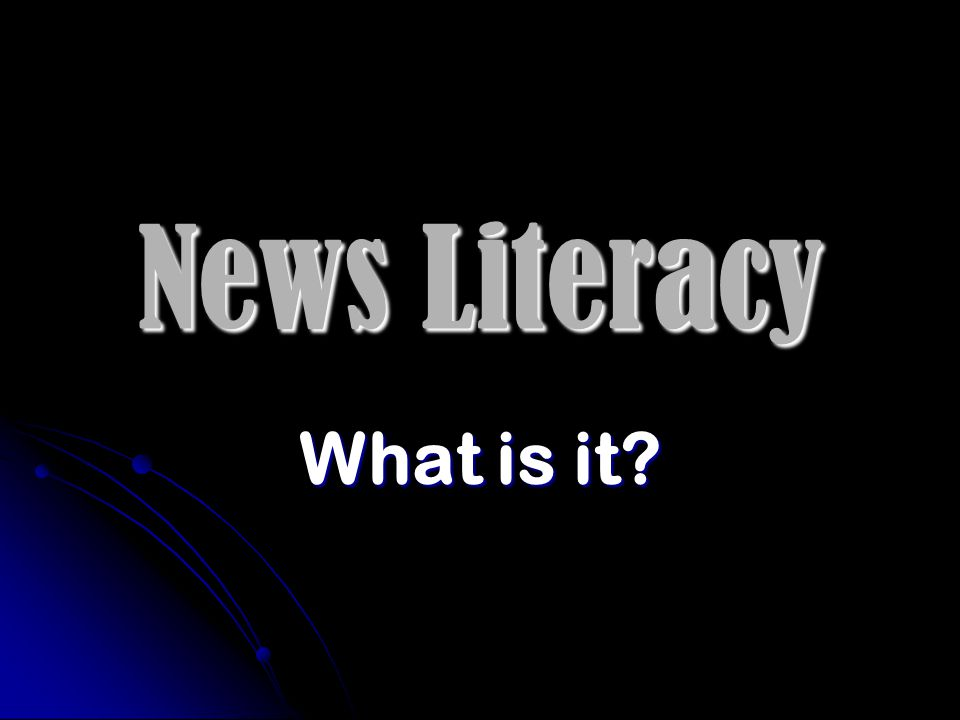 News Literacy What is it