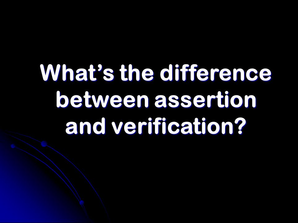 What's the difference between assertion and verification