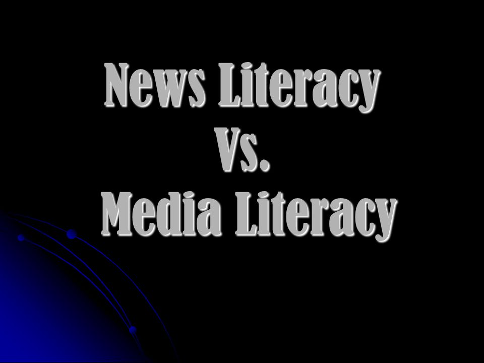 News Literacy Vs. Media Literacy